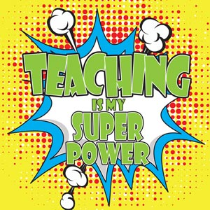 4181 - Teaching is my Super Pow